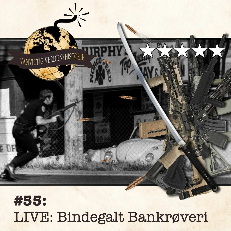 #55: LIVE: Bindegalt Bankrøveri!