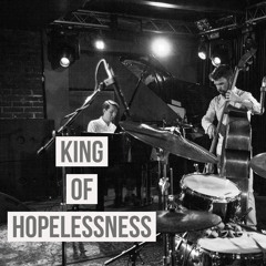 King Of Hopelesness (Live at the Kozlov Club)