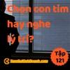 Tập 121: Chọn Con Tim Hay Là Nghe Lý Trí