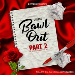 @ITSDJVIBES - Bawl Out Pt2 - Slow Dancehall/Bashment Mix