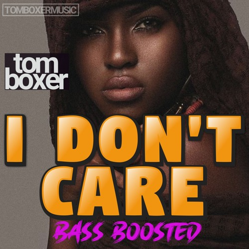 Tom Boxer - I Dont Care (Bass Boosted)