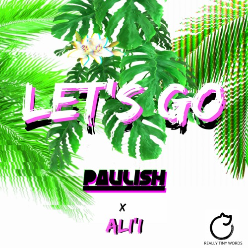 LET'S GO feat ALI'i -- {OUT 7/9} -- [FREE PreSale DLs!!]