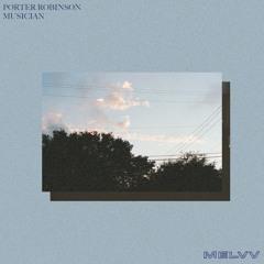 Porter Robinson - Musician (MELVV Flip)