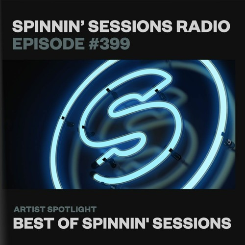Spinnin' Sessions 399 - Best Of Spinnin' Sessions by Spinnin' Sessions