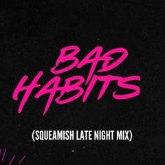 Bad Habits - Ed Sheeran (Squeamish Late Night Mix)
