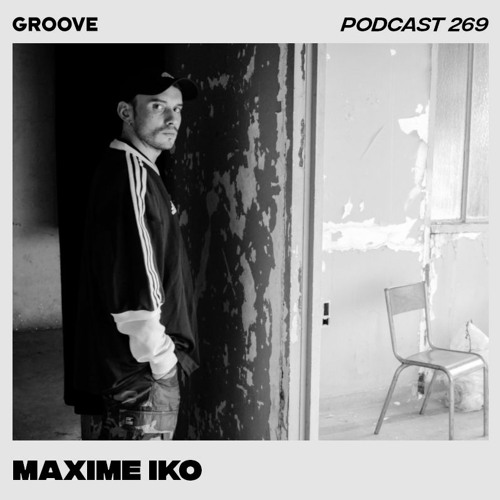 Groove Podcast 269 - Maxime Iko