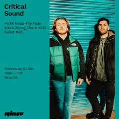 Critical Sound no.88 - Hosted by Fade Black (Hyroglifics & AC13 Guest Mix) | Rinse FM | 03.03.2021