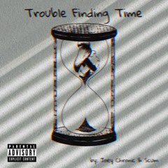 Trouble Finding Time Ft. Scum