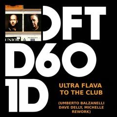 Ultra Flava To The Club (Umberto Balzanelli, Dave Delly, Michelle Rework)