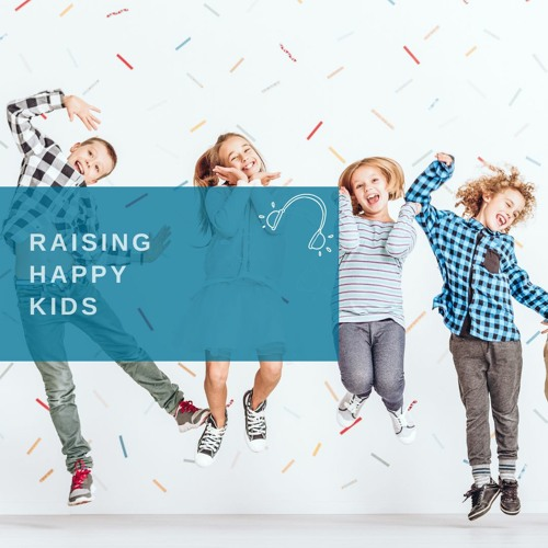 7 STEPS TO RAISING HAPPY KIDS