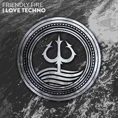 Friendly Fire - I Love Techno