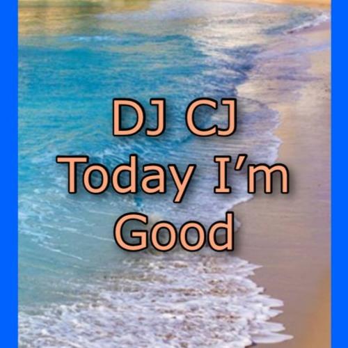 DJ CJ - Today I'm Good