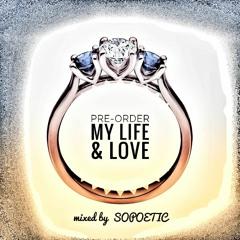 PRE-ORDER MY LIFE & LOVE - SOPOETIC