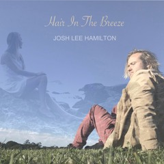 Josh Lee Hamilton - Hair In The Breeze (with lyrics)
