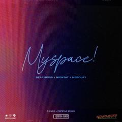 Myspace! w/ Niontay + Mercury (p. Cade + Popstar Benny)