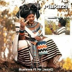 Busiswa Ft. Mr JazziQ - Makazi