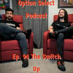 Ep.96 The Switch Up