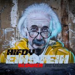HIFDY - Einstein (Slower + Reveber)
