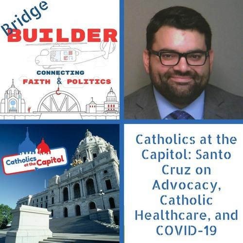 Catholics at the Capitol: Santo Cruz on Advocacy, Catholic Health Care, and COVID-19