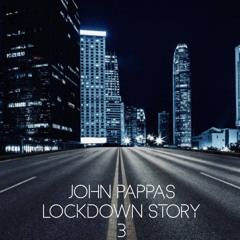 John Pappas - Lockdown Story 3