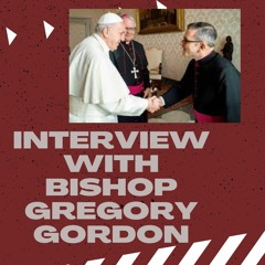 Interview with Bishop Gregory Gordon