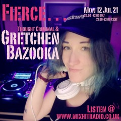 Gretchen Bazooka & Thought Criminal: Fierce Radio July 21