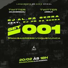 SET 001 MAIS AGRESSIVO DO QUE NUNCAA (  DJ AL DA SERRA & DJ 2M DA SERRA ) PART DJ FP DE VV