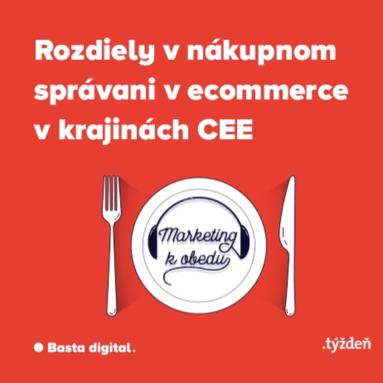 Marketing k obedu: Rozdiely v nákupnom správani v ecommerce v krajinách CEE