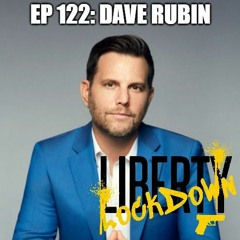 Ep 122 Dave Rubin on the Greatest Threat to Liberty in Our Lifetimes