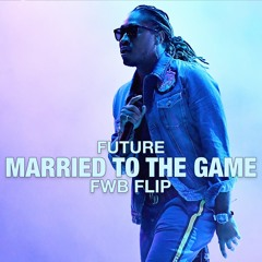 Future - Married To The Game (FWB Flip)