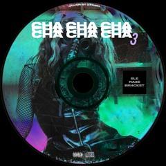 Cha Cha Cha 3 (ft. BR4CKET & RAZE)