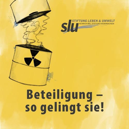 Atommüll und seine Endlagerung: Beteiligung - so gelingt sie!