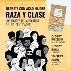 Traficantes de Sueños. Raza y clase. Los límites de la política de las identidades, con Asad Haider