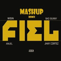 FIEL (MASHUP/REMIX) - WISIN X JHAY CORTEZ FT. BAD BUNNY X ANUEL | J.M.P.