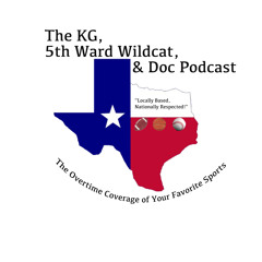 Podcast 218 - KG, the 5th Ward Wildcat and Doc Podcast - H-town baseball and football;  Fan behavior
