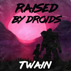 Raised By Droids