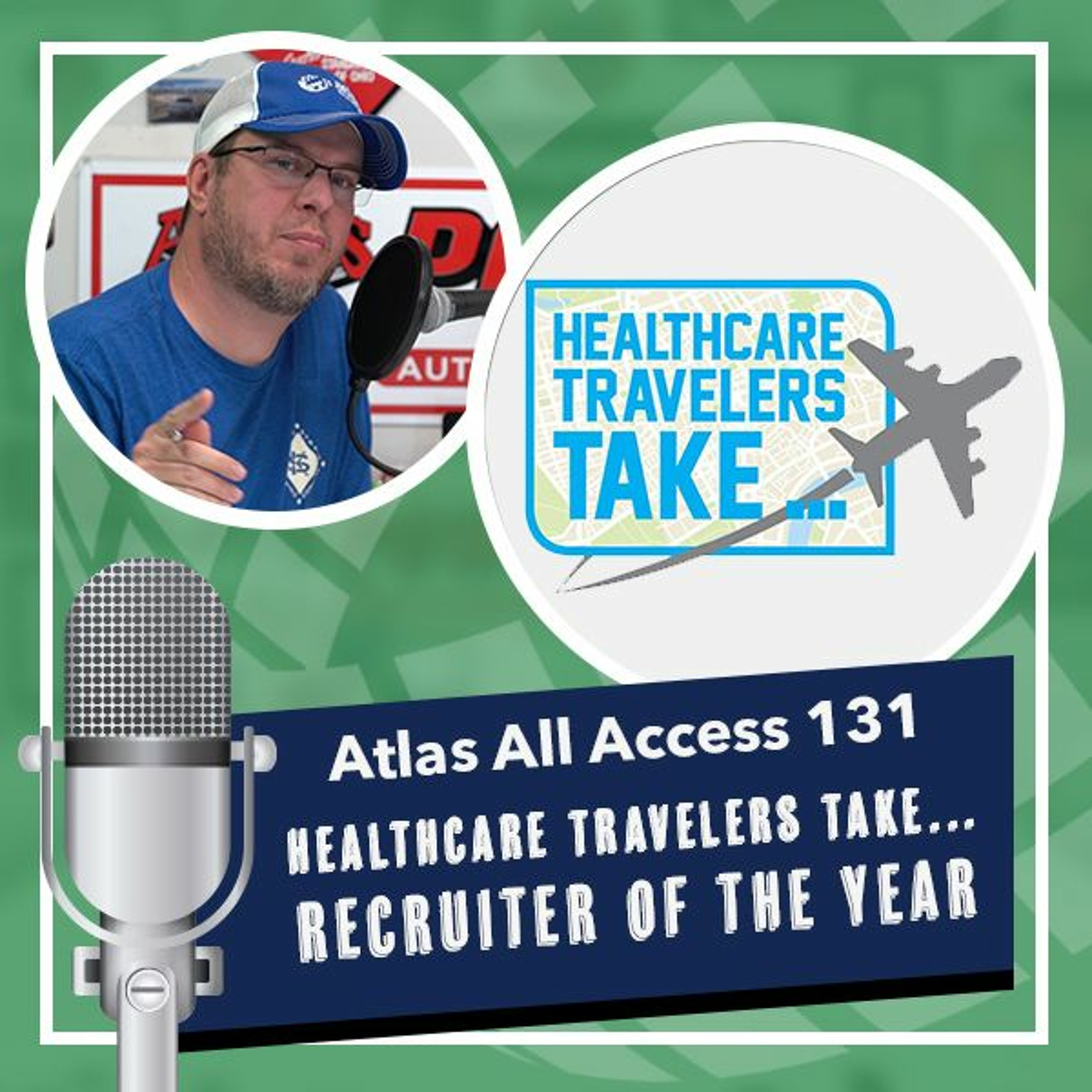 Recruiter of the Year and next year's Healthcare Travelers Take Conference - Atlas All Access 131