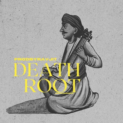 DEATH  ROOT [ PROD BY RAVJIT ]