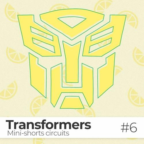 EPISODE #6 / Transformers