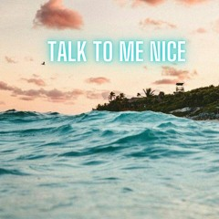 Talk To Me Nice (Feat. Johance)