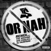 Or Nah (feat. The Weeknd, Wiz Khalifa and DJ Mustard) (Remix)