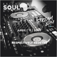 The Bright Soul Music Show Live On Stream BPM - Respectively Redeyes | April 11th 2020 - Faironne