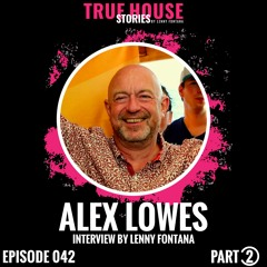 Alex Lowes Interviewed By Lenny Fontana For True House Stories # 042 (Part 2)