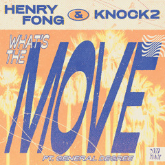 Henry Fong x Knock2 - What's the Move (feat. General Degree)