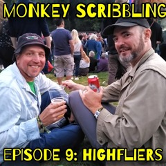Monkey Scribbling - Episode 9 - Highfliers