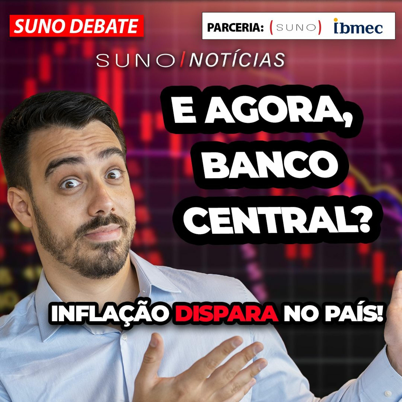 Suno Debate: a inflação voltou com tudo! Confira a análise dos especialistas