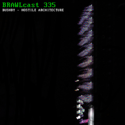 BRAWLcast 335 / Bushby - Hostile Architecture