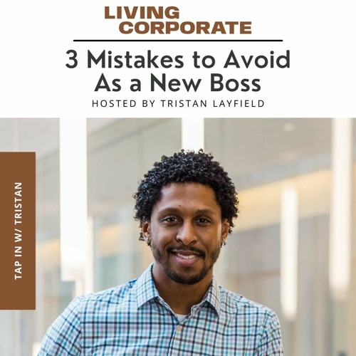 TAP In with Tristan : 3 Mistakes to Avoid As a New Boss