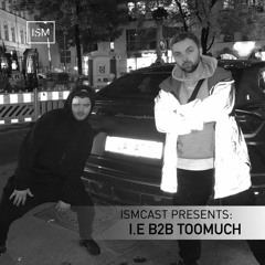 Ismcast Presents 127 - I.E b2b TooMuch