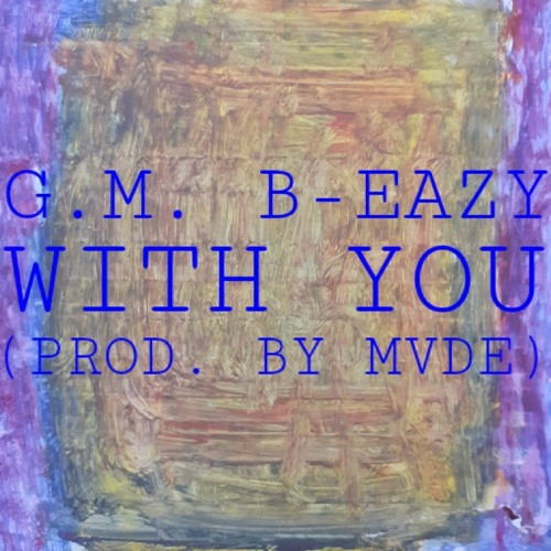 G.M. B-Eazy - With You (Prod. By MVDE)
